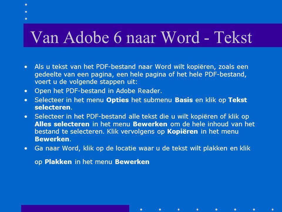 Van Adobe 6 naar Word - Tekst Als u tekst van het PDF-bestand naar Word wilt kopiëren, zoals een gedeelte van een pagina, een hele pagina of het hele PDF-bestand, voert u de volgende stappen uit: Open het PDF-bestand in Adobe Reader.