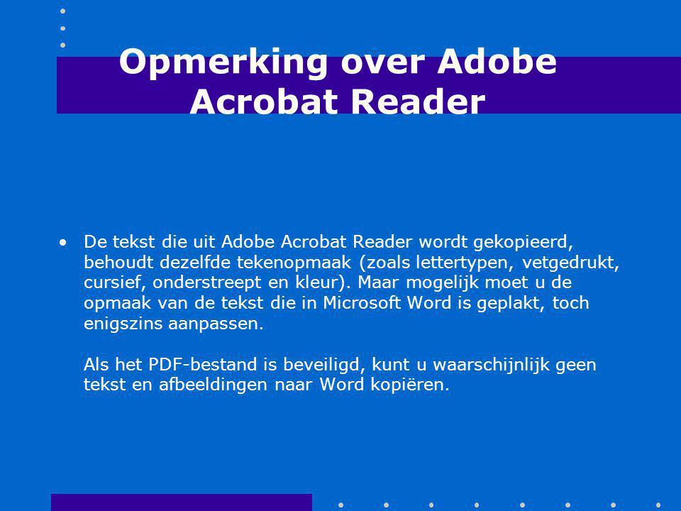 Opmerking over Adobe Acrobat Reader De tekst die uit Adobe Acrobat Reader wordt gekopieerd, behoudt dezelfde tekenopmaak (zoals lettertypen, vetgedrukt, cursief, onderstreept en kleur).