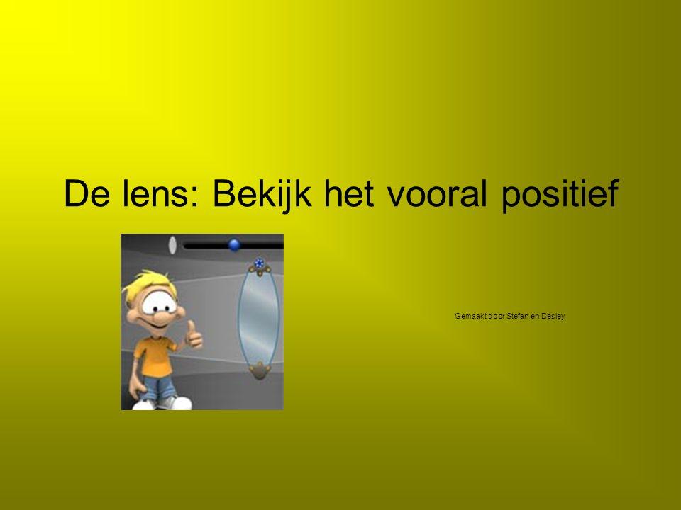 De lens: Bekijk het vooral positief Gemaakt door Stefan en Desley