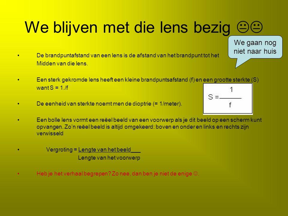 We blijven met die lens bezig   De brandpuntafstand van een lens is de afstand van het brandpunt tot het Midden van die lens. Een sterk gekromde len