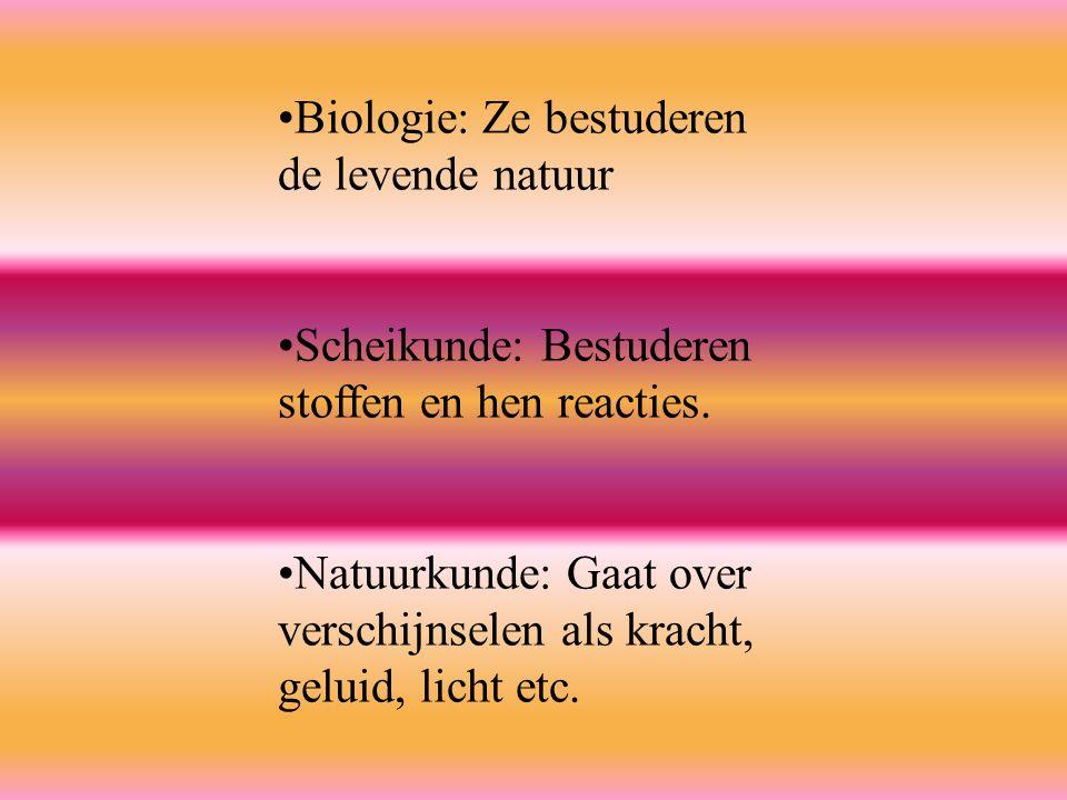 De drie natuurwetenschappen De drie natuurwetenschappen zijn: Natuurkunde Biologie Scheikunde