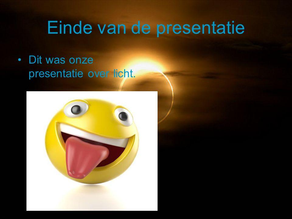 Einde van de presentatie Dit was onze presentatie over licht.