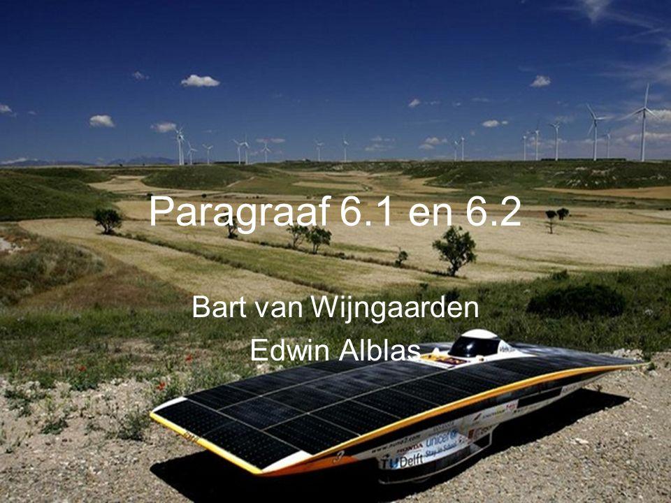 Paragraaf 6.1 en 6.2 Bart van Wijngaarden Edwin Alblas