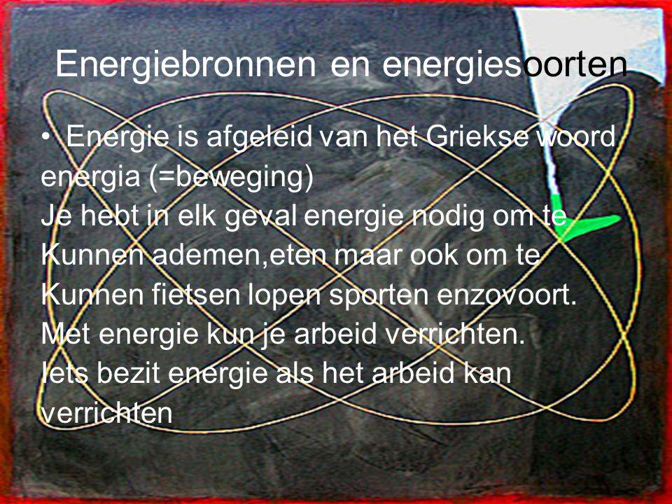 Energiebronnen en energiesoorten Energie is afgeleid van het Griekse woord energia (=beweging) Je hebt in elk geval energie nodig om te Kunnen ademen,
