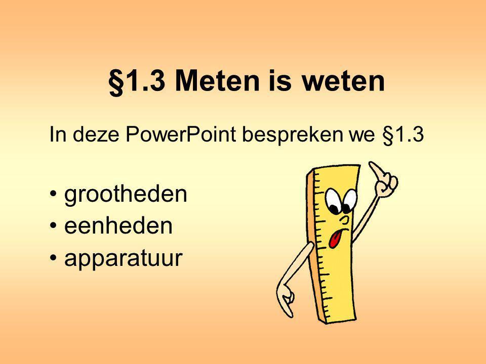 §1.3 Meten is weten In deze PowerPoint bespreken we §1.3 grootheden eenheden apparatuur