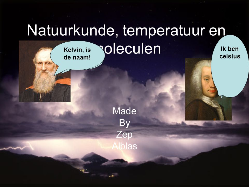 Natuurkunde, temperatuur en moleculen Made By Zep Alblas En mij.
