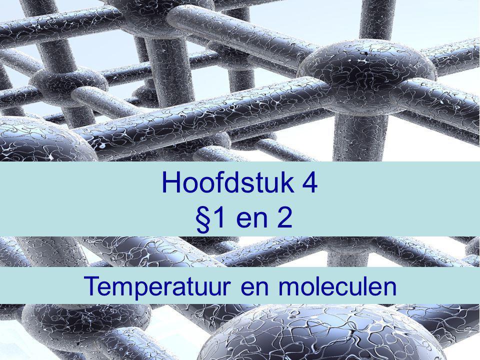 Hoofdstuk 4 §1 en 2 Temperatuur en moleculen
