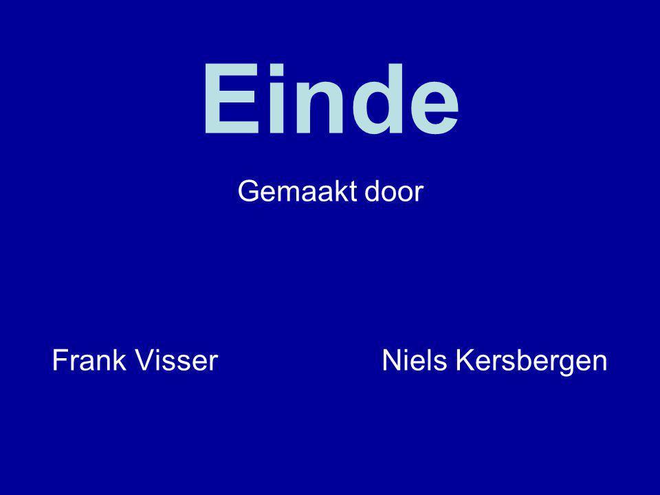 Gemaakt door Frank Visser Niels Kersbergen Einde