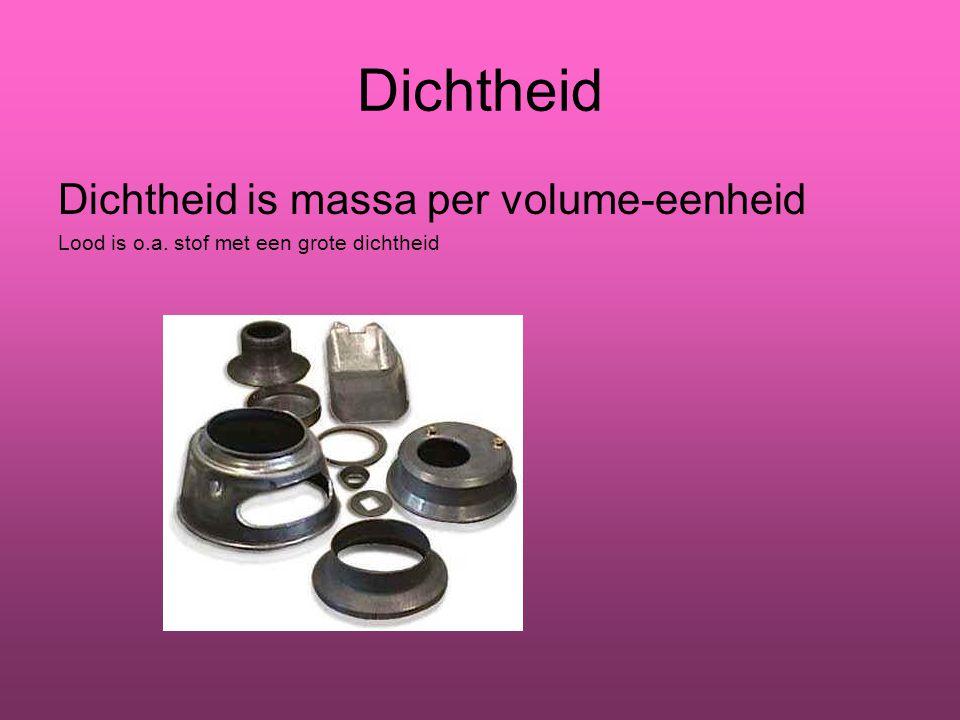 Dichtheid Dichtheid is massa per volume-eenheid Lood is o.a. stof met een grote dichtheid