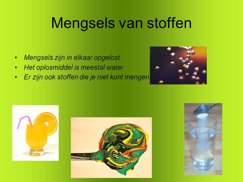 Mengsels van stoffen Mengsels zijn in elkaar opgelost Het oplosmiddel is meestal water Er zijn ook stoffen die je niet kunt mengen