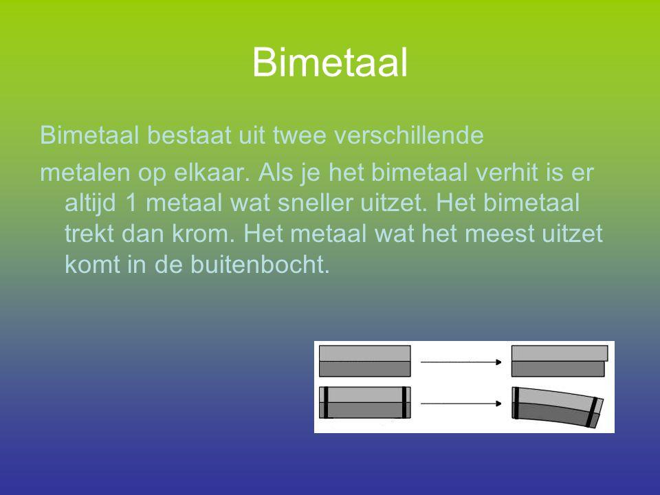 Bimetaal Bimetaal bestaat uit twee verschillende metalen op elkaar. Als je het bimetaal verhit is er altijd 1 metaal wat sneller uitzet. Het bimetaal