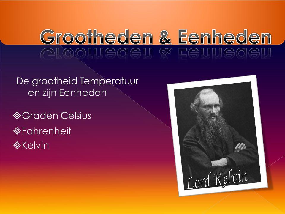 De grootheid Temperatuur en zijn Eenheden  Graden Celsius  Fahrenheit  Kelvin