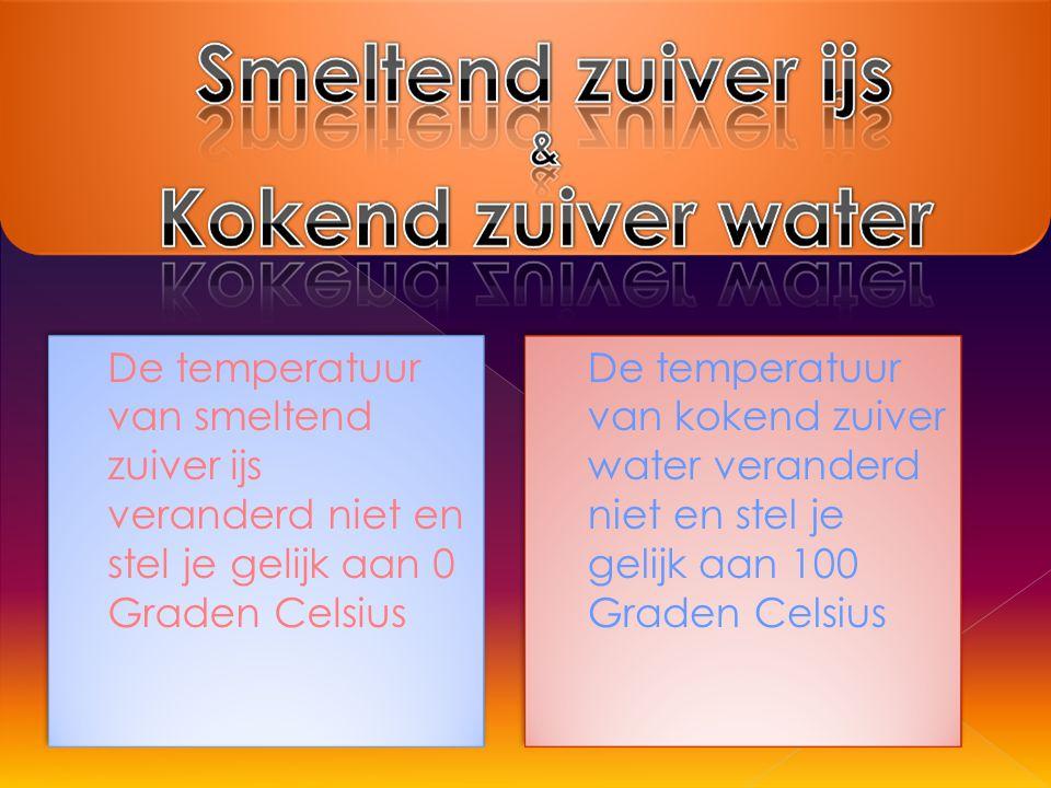 De temperatuur van smeltend zuiver ijs veranderd niet en stel je gelijk aan 0 Graden Celsius De temperatuur van kokend zuiver water veranderd niet en stel je gelijk aan 100 Graden Celsius