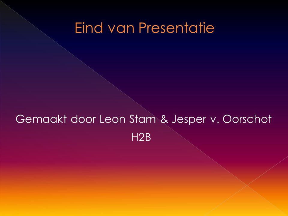 Eind van Presentatie Gemaakt door Leon Stam & Jesper v. Oorschot H2B