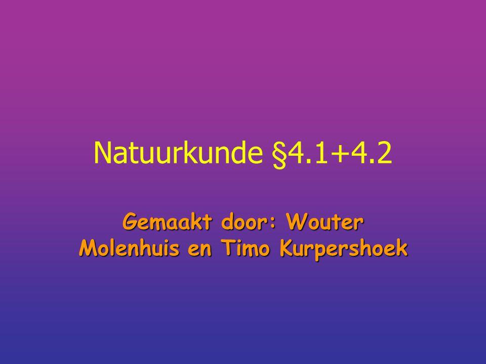 Natuurkunde §4.1+4.2 Gemaakt door: Wouter Molenhuis en Timo Kurpershoek