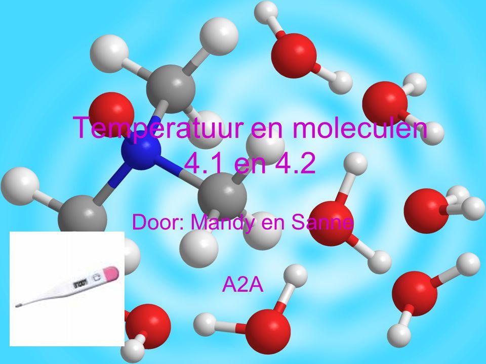 Temperatuur en moleculen 4.1 en 4.2 Door: Mandy en Sanne A2A
