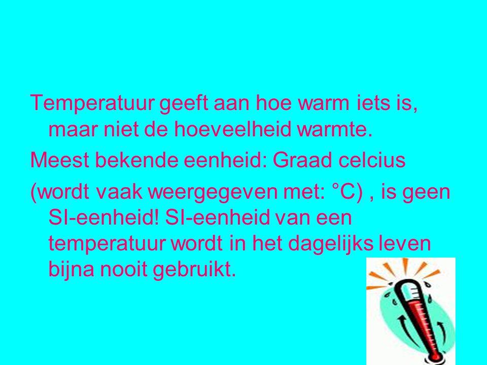 Temperatuur geeft aan hoe warm iets is, maar niet de hoeveelheid warmte.