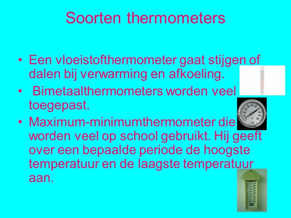Soorten thermometers Een vloeistofthermometer gaat stijgen of dalen bij verwarming en afkoeling.