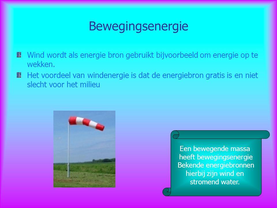 Bewegingsenergie Wind wordt als energie bron gebruikt bijvoorbeeld om energie op te wekken. Het voordeel van windenergie is dat de energiebron gratis
