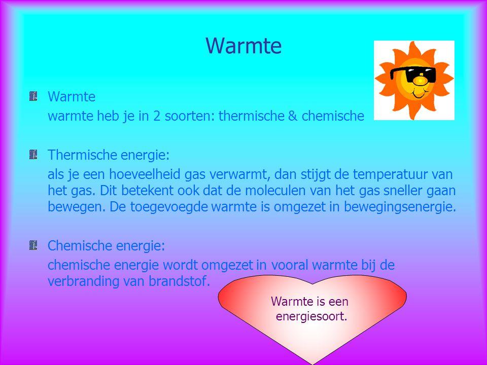 Warmte warmte heb je in 2 soorten: thermische & chemische Thermische energie: als je een hoeveelheid gas verwarmt, dan stijgt de temperatuur van het g