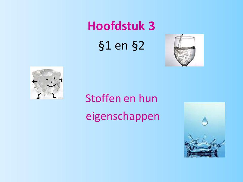 Hoofdstuk 3 §1 en §2 Stoffen en hun eigenschappen