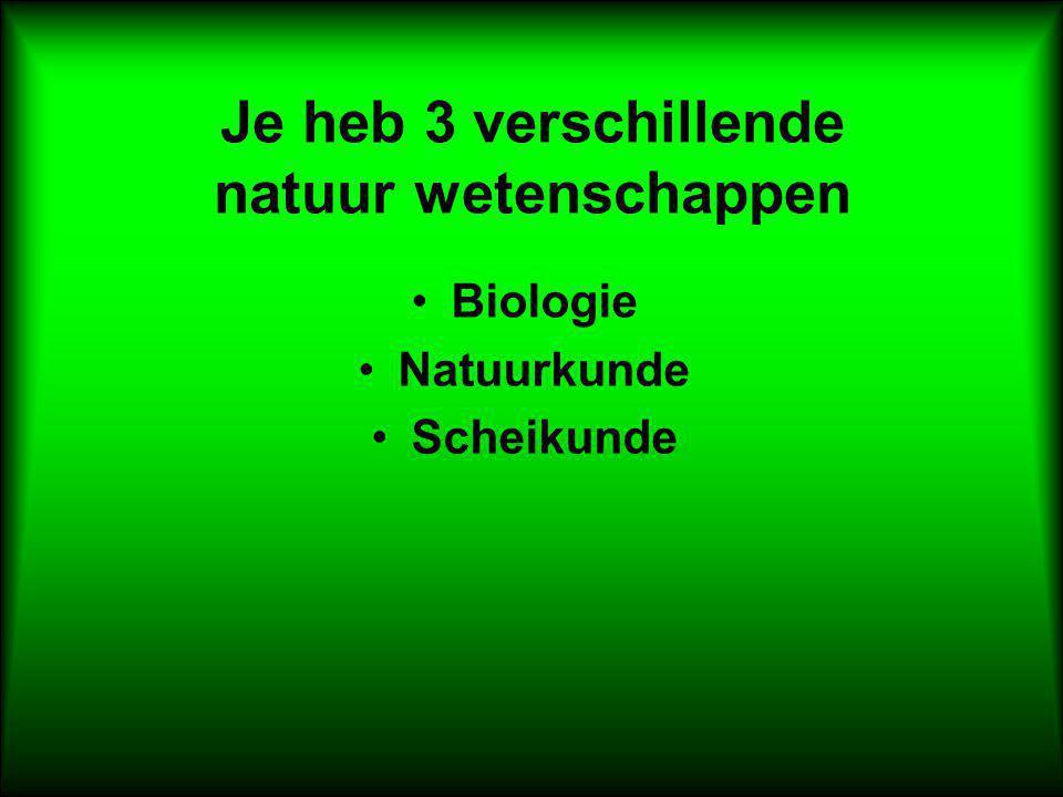 Je heb 3 verschillende natuur wetenschappen Biologie Natuurkunde Scheikunde