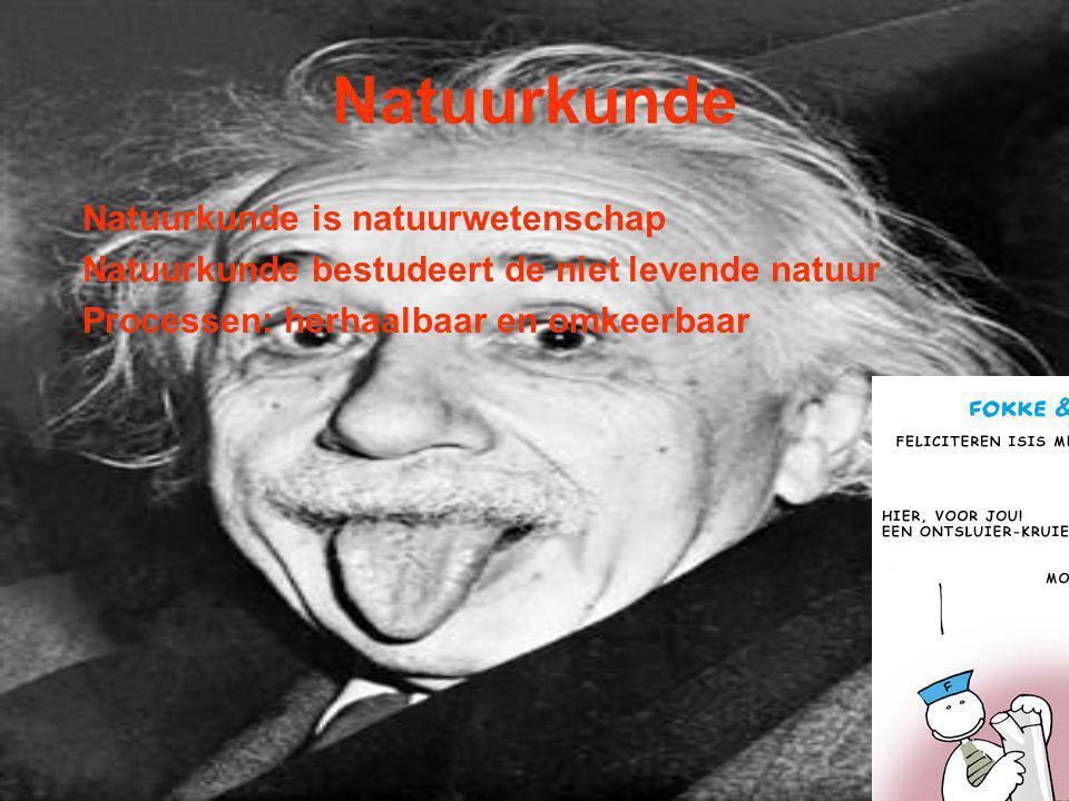 Natuurkunde Natuurkunde is natuurwetenschap Natuurkunde bestudeert de niet levende natuur Processen: herhaalbaar en omkeerbaar