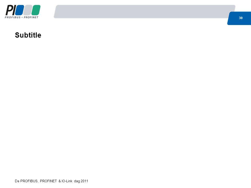 De PROFIBUS, PROFINET & IO-Link dag 2011 30 Subtitle