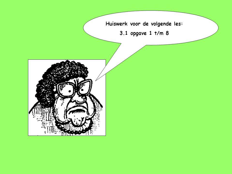 Huiswerk voor de volgende les: 3.1 opgave 1 t/m 8