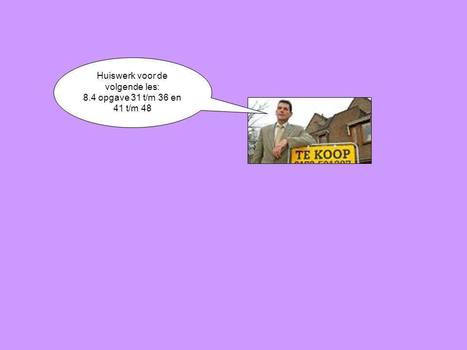 Huiswerk voor de volgende les: 8.4 opgave 31 t/m 36 en 41 t/m 48