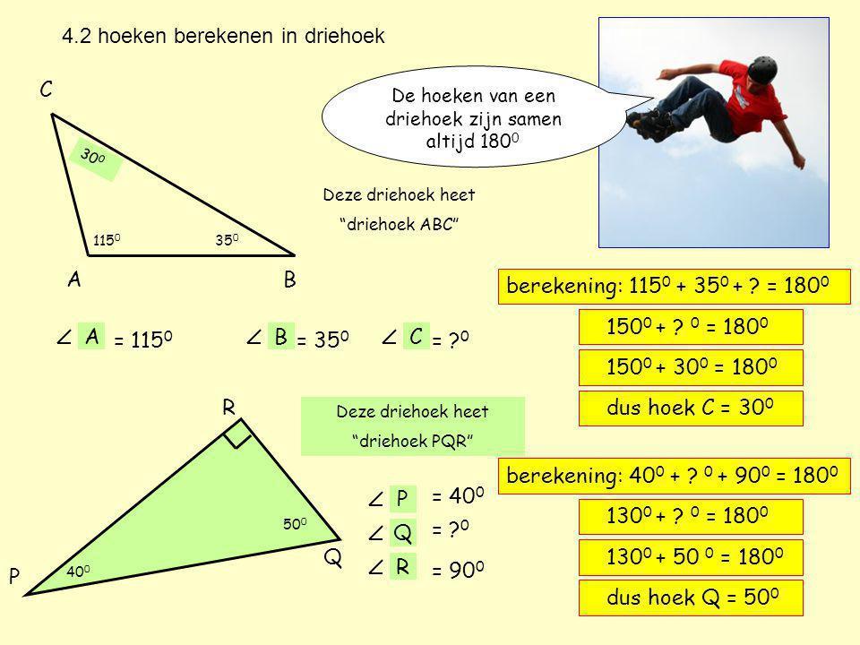 De hoeken van een driehoek zijn samen altijd 180 0 4.2 hoeken berekenen in driehoek AB C Deze driehoek heet driehoek ABC 115 0 35 0 .