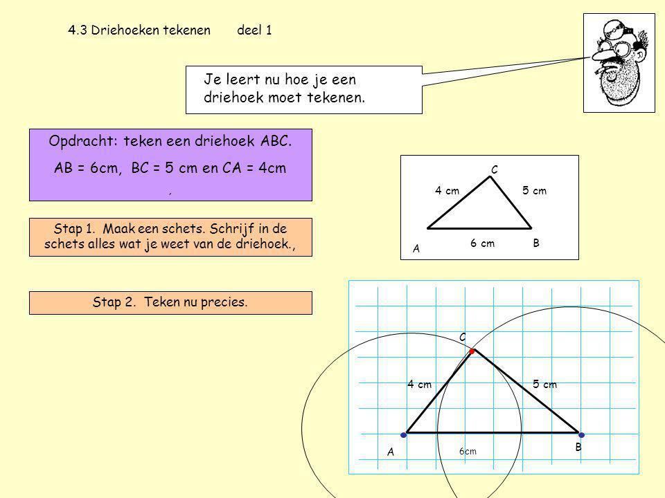 4.2 Driehoeken tekenen deel 2 Je leert nu hoe je een driehoek moet tekenen.