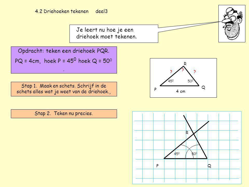 4.2 Driehoeken tekenen deel3 Je leert nu hoe je een driehoek moet tekenen.