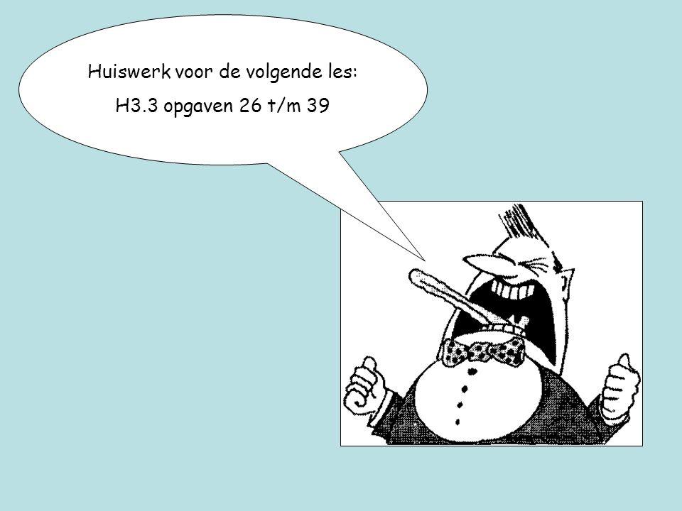 Huiswerk voor de volgende les: H3.3 opgaven 26 t/m 39