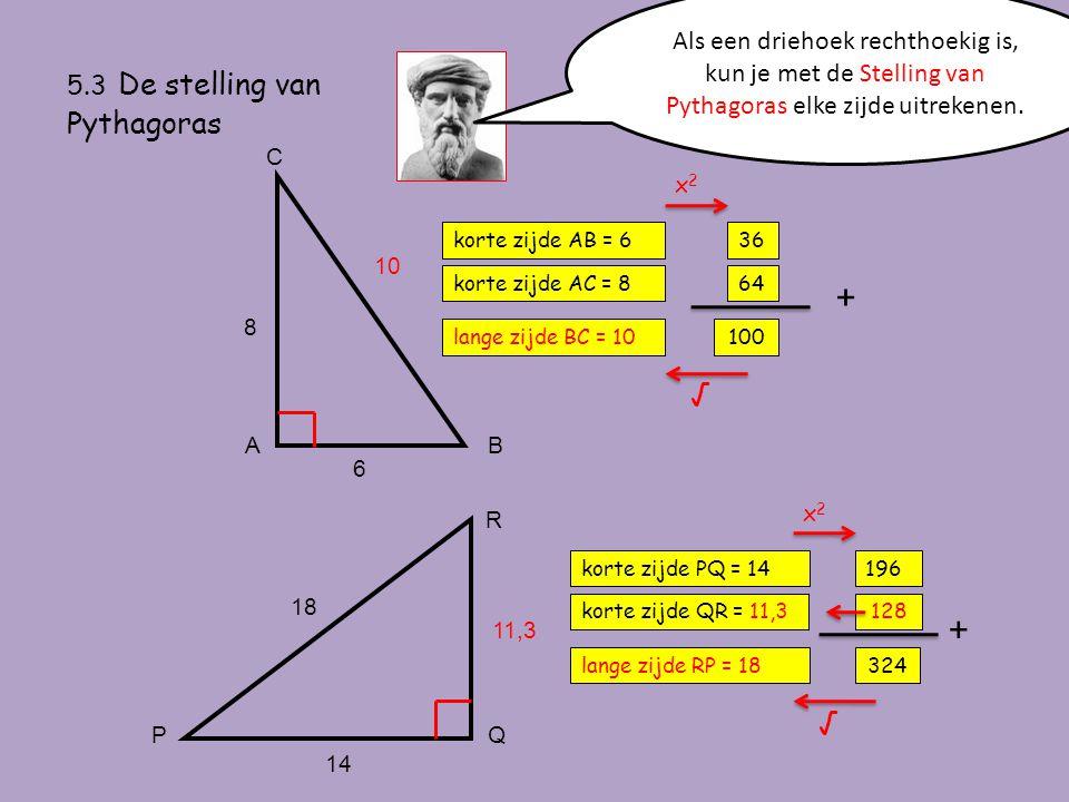 5.3 De stelling van Pythagoras Als een driehoek rechthoekig is, kun je met de Stelling van Pythagoras elke zijde uitrekenen. 6 8 A korte zijde AB = 6