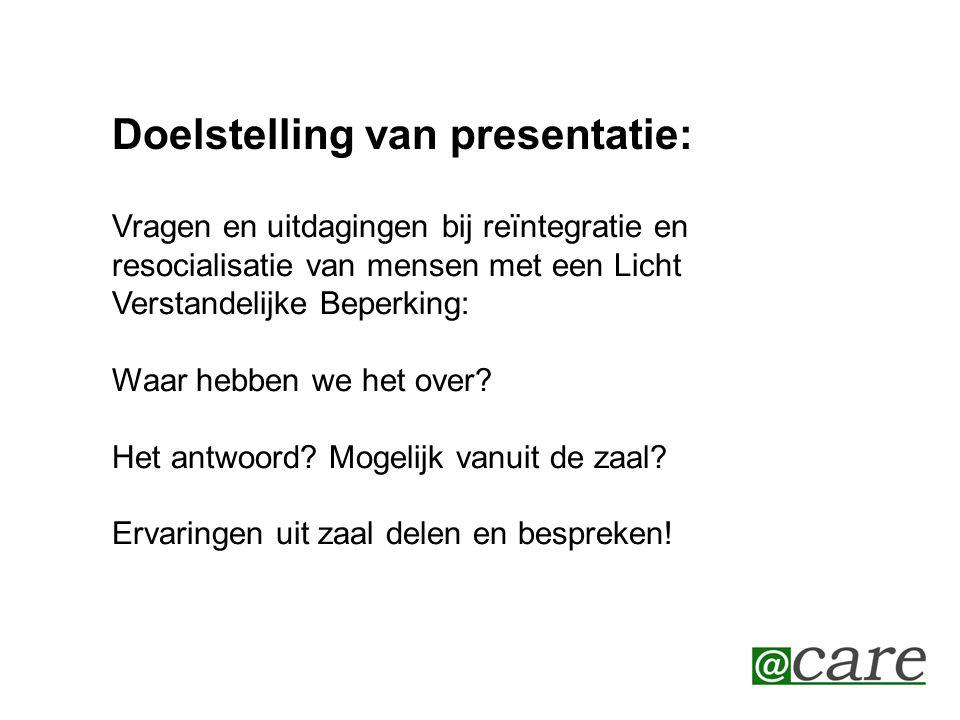 Doelstelling van presentatie: Prikkelen, uitdagen, gericht op zoeken naar oplossingen.
