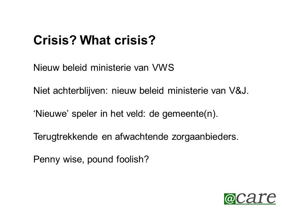 Crisis? What crisis? Nieuw beleid ministerie van VWS Niet achterblijven: nieuw beleid ministerie van V&J. 'Nieuwe' speler in het veld: de gemeente(n).