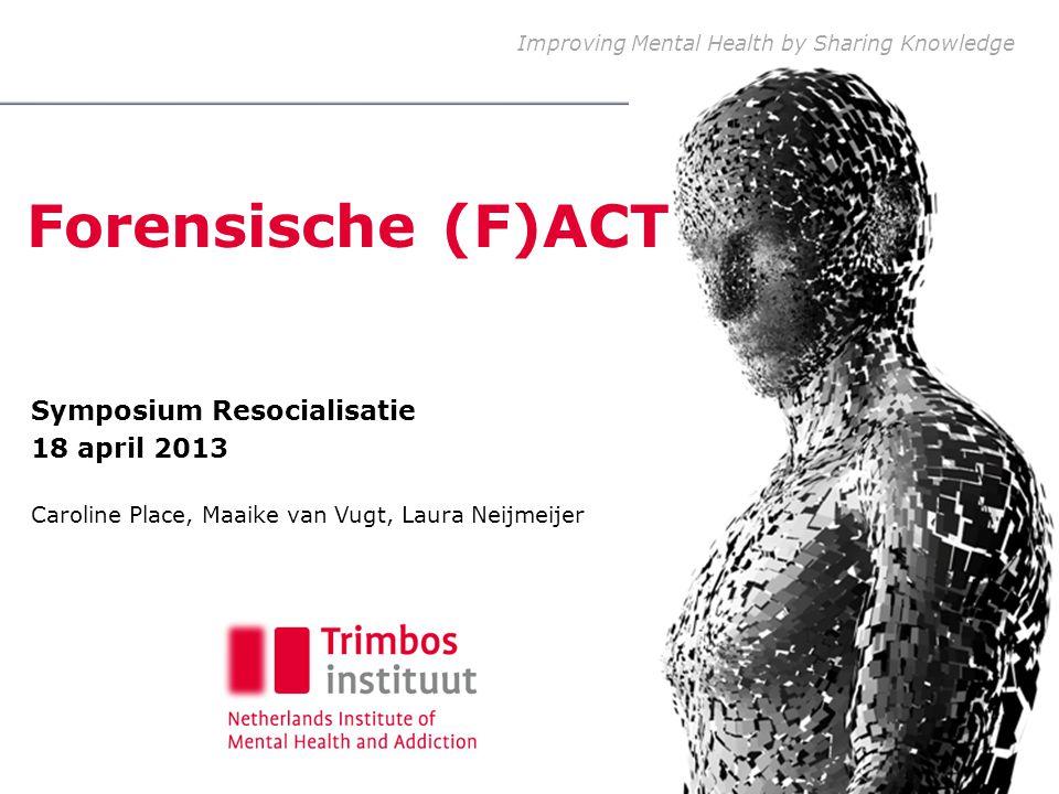 Forensische (F)ACT in theorie: omschrijving model, kenmerken doelgroep en onderzoek in NL Trimbos-instituut Forensische ACT in de praktijk: werkwijze en ervaringen in Utrecht Forensisch ACT team Altrecht Inhoud parallelsessie 2
