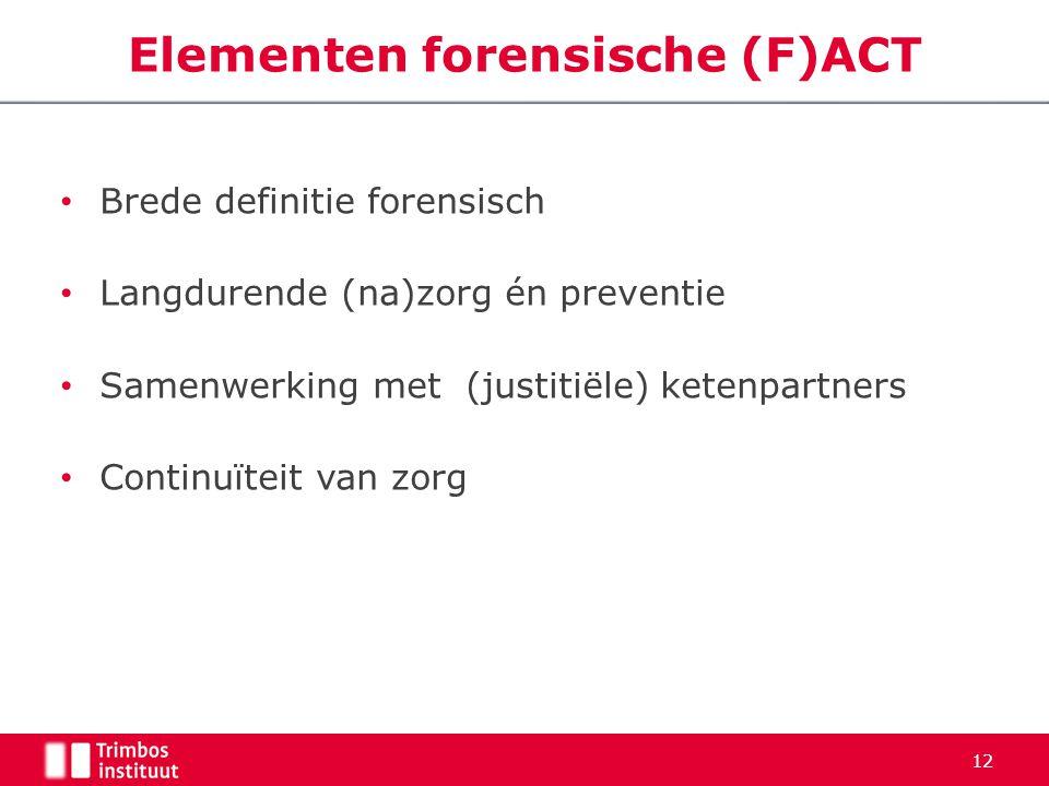 Brede definitie forensisch Langdurende (na)zorg én preventie Samenwerking met (justitiële) ketenpartners Continuïteit van zorg 12 Elementen forensisch