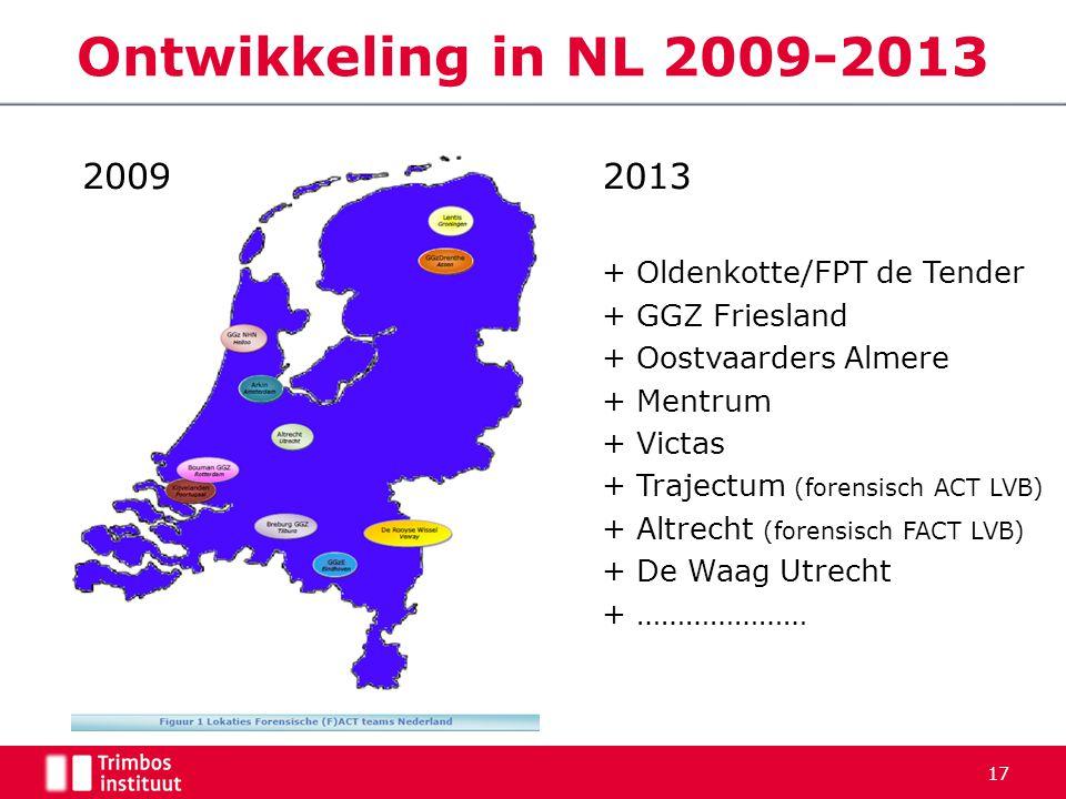 Ontwikkeling in NL 2009-2013 17 2013 + Oldenkotte/FPT de Tender + GGZ Friesland + Oostvaarders Almere + Mentrum + Victas + Trajectum (forensisch ACT L