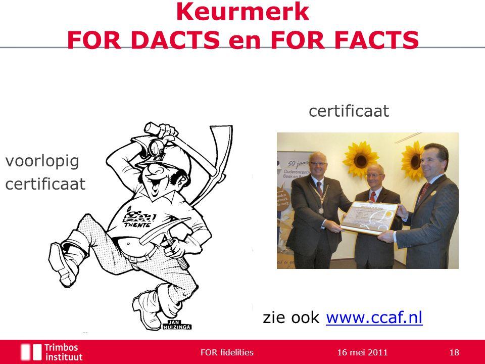 Keurmerk FOR DACTS en FOR FACTS FOR fidelities 16 mei 2011 18 voorlopig certificaat zie ook www.ccaf.nlwww.ccaf.nl