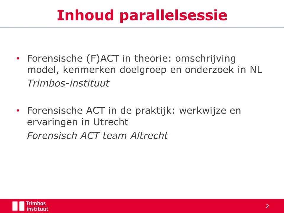 Forensische (F)ACT in theorie: omschrijving model, kenmerken doelgroep en onderzoek in NL Trimbos-instituut Forensische ACT in de praktijk: werkwijze