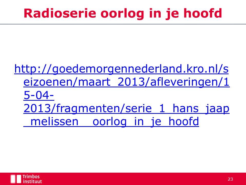 http://goedemorgennederland.kro.nl/s eizoenen/maart_2013/afleveringen/1 5-04- 2013/fragmenten/serie_1_hans_jaap _melissen__oorlog_in_je_hoofd Radioser