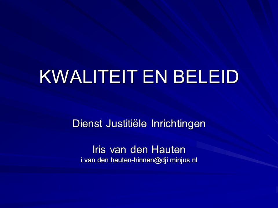 KWALITEIT EN BELEID Dienst Justitiële Inrichtingen Iris van den Hauten i.van.den.hauten-hinnen@dji.minjus.nl