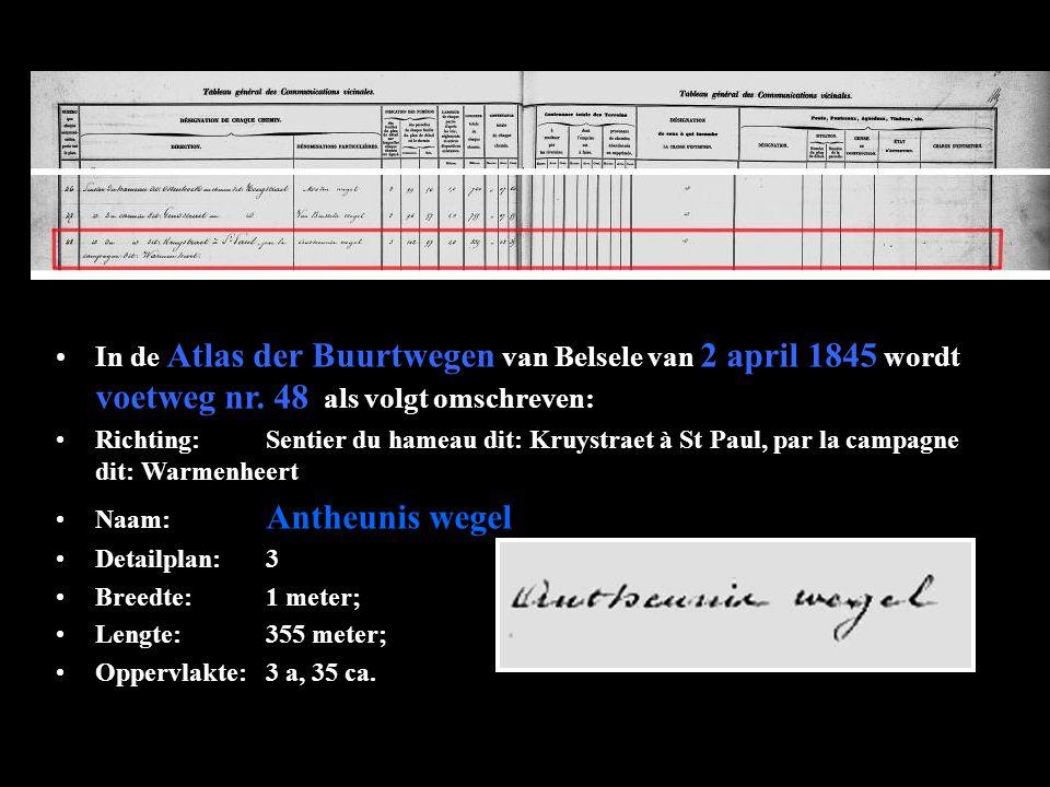 In de Atlas der Buurtwegen van Belsele van 2 april 1845 wordt voetweg nr. 48 als volgt omschreven: Richting:Sentier du hameau dit: Kruystraet à St Pau