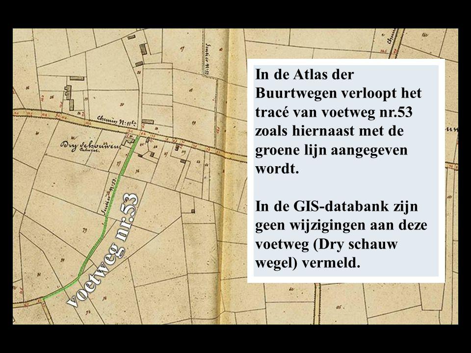 In de Atlas der Buurtwegen verloopt het tracé van voetweg nr.53 zoals hiernaast met de groene lijn aangegeven wordt.