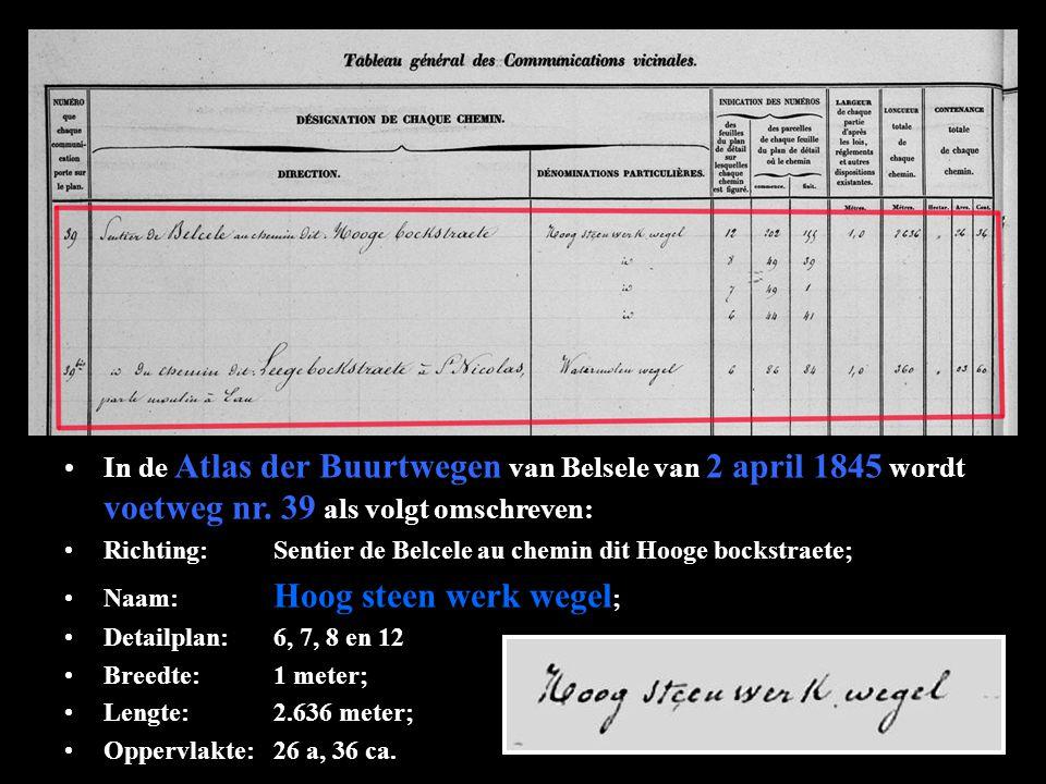 In de Atlas der Buurtwegen van Belsele van 2 april 1845 wordt voetweg nr. 39 als volgt omschreven: Richting:Sentier de Belcele au chemin dit Hooge boc