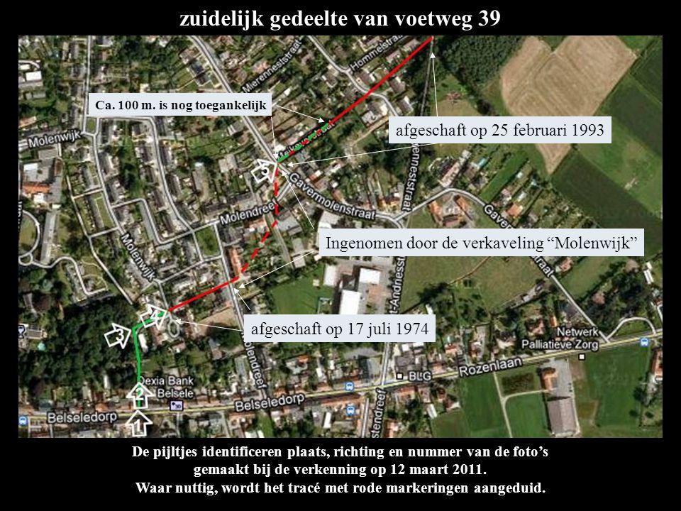zuidelijk gedeelte van voetweg 39 afgeschaft op 25 februari 1993 afgeschaft op 17 juli 1974 Ingenomen door de verkaveling Molenwijk Ca.