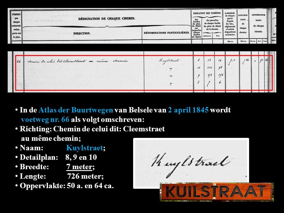 In de Atlas der Buurtwegen van Belsele van 2 april 1845 wordt wordt voetweg nr. 66 als volgt omschreven: Richting: Chemin de celui dit: Cleemstraet au