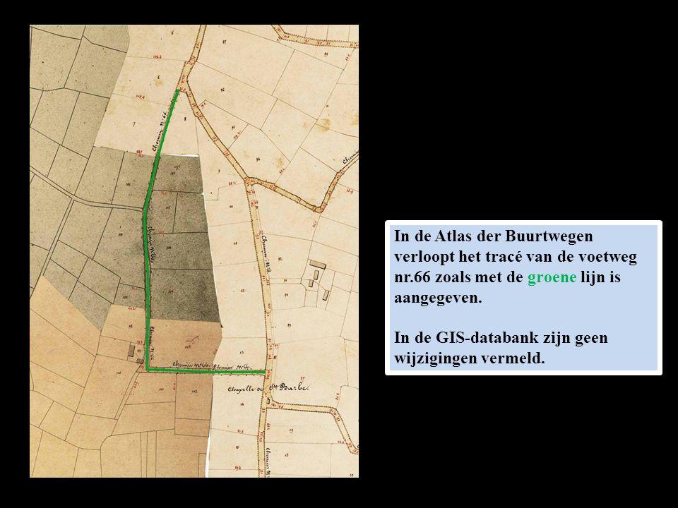 In de Atlas der Buurtwegen verloopt het tracé van de voetweg nr.66 zoals met de groene lijn is aangegeven. In de GIS-databank zijn geen wijzigingen ve